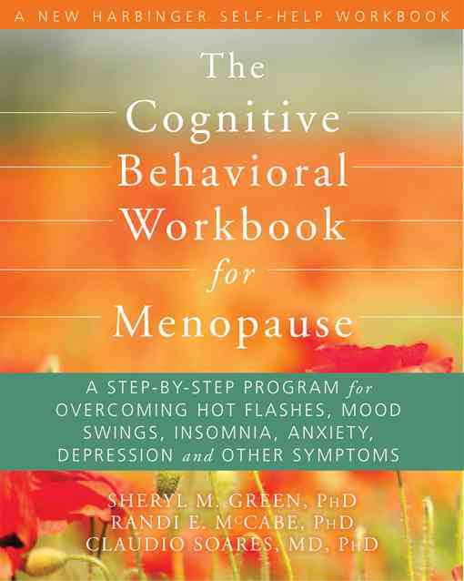 The Cognitive Behavioral Workbook for Menopause By Green, Sheryl/ Mccabe, Randi E./ Soares, Claudio N